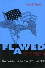 Flawed by Design: The Evolution of the CIA, JCS, and NSC, Zegart, Amy, Acceptabl