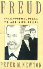 Freud: From Youthful Dream to Mid-Life Crisis by Newton, Peter M.
