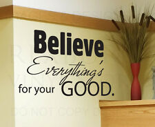 Wall Decal Quote Sticker Vinyl Art Large Everything is for Your Good Believe I30