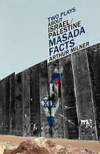 Two Plays about Israel/Palestine: Masada, Facts by Arthur Milner (Paperback /...