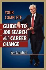 Your Complete Guide to Job Search and Career Change by Murdock, Ken