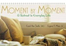 Moment by Moment : A Retreat in Everyday Life by Carol Ann Smith and Eugene...