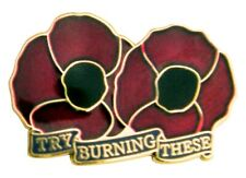 """POPPY DEEP RED LAPEL BADGE - """"Try Burning These""""- Remembrance Day, Pin, Brooch"""