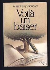 █ Anne PERRY-BOUQUET Voilà un baiser 1981 éd° Seuil avec ENVOI Autographe █