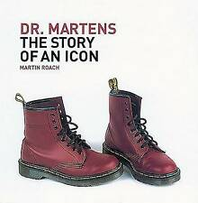 Dr. Martens : The Story of an Icon by Roach, Martin