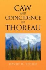 Caw and Coincidence in Thoreau by David M. Teeter (2008, Hardcover)