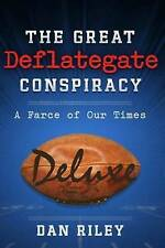 NEW The Great Deflategate Conspiracy: A Farce of Our Times by Mr. Dan Riley