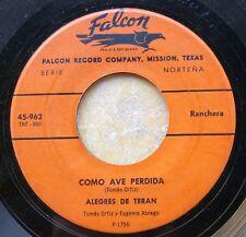 TEJANO TEX-MEX 45: ALEGRES DE TERAN Como Ave Perdida/Mi Cruz De Dolor FALCON 962