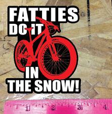 """Fat Bike Mountain Biking Fatties Do it in the Snow Sticker 3.75"""""""