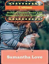 L' Ultime Datant Guide Pour les Hommes et les Femmes by Samantha Love (2015,...