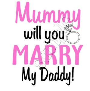 Iron on Transfer MUMMY WILL YOU MARRY MY DADDY PINK RING WEDDING 11x13cm
