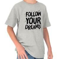 Follow Your Dreams Motivational Inspiring Girls Youth T-Shirts Tees Tshirts
