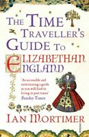 The Time Traveller's Guide to Elizabethan England by Mortimer, Ian Book The Fast