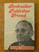 Bookseller, Publisher, Friend - Frank Cheshire (Hardback, 1984)