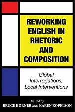 Reworking English in Rhetoric and Composition : Global Interrogations, Local...