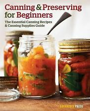 Canning and Preserving for Beginners : The Essential Canning Recipes and...