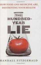 The Hundred-Year Lie: How Food and Medicine Are Destroying Your Health by Randal