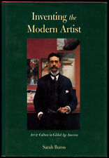 Sarah Burns / Inventing the Modern Artist Art and Culture in Gilded Age 1st 1996