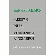 War and Secession : Pakistan, India, and the Creation of Bangladesh by Leo E....