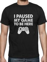 I Paused My Game To Be Here Funny Gift For Gamer T-Shirt