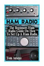 Ham Radio: the Beginners Ham Radio Guide on How to Set up a Ham Radio by Tom...