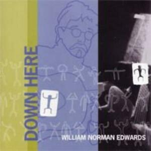 Down Here by William Norman Edwards CD NEW