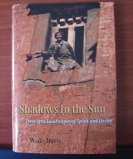 Shadows in the Sun: Travels to Landscapes of Spirit and Desire by Wade Davis HC