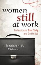 Women Still at Work: Professionals Over Sixty and On the Job by Elizabeth F. Fid