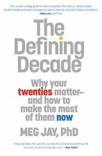 The Defining Decade: Why Your Twenties Matter--And How to Make the Most of Them