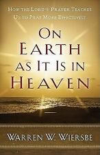 On Earth as It Is in Heaven : How the Lord's Prayer Teaches Us to Pray More...