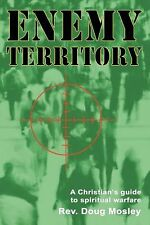 Enemy Territory : A Christian's guide to spiritual Warfare by Doug Mosley...