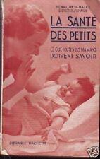 PUERICULTURE  LA SANTE DES PETITS par h. DESCHATRE - éd° 1937