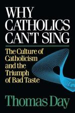 Why Catholics Can't Sing: The Culture of Catholicism and the Triumph of Bad
