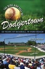 NEW The Rise and Fall of Dodgertown: 60 Years of Baseball in Vero Beach