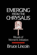 NEW Emerging From the Chrysalis: Rituals of Women's Initiation by Bruce Lincoln