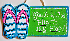 FLIP FLOPS You Are The Flip To My Flop SIGN Wall Art Plaque Deck Backyard Summer