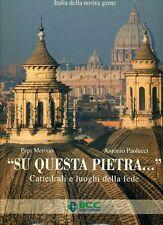 MERISIO Pepi, PAOLUCCI Antonio, Su questa pietra. Cattedrali e luoghi della fed
