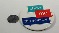 Show Me The Science Pinback Collectible Pin Rare Vintage