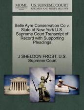 Belle Ayre Conservation Co V. State Of New York U.S. Supreme Court Transcript...
