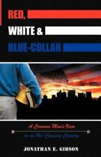 Red, White and Blue-Collar : A Common Man's View on an un-Common Country by...