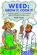 NEW Weed: Grow It, Cook It: A simple guide to cultivating and cooking cannabis