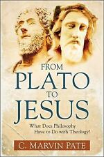 From Plato to Jesus: What Does Philosophy Have to Do with Theology? (Paperback o