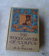 1912 Book The Wood Carver of Lympus by Mary Waller
