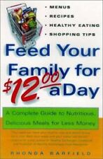 Feed Your Family For $12.00 A Day: A Complete Guide to Nutritious, Delicious