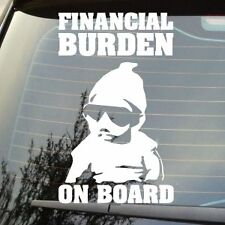 "7"" FINANCIAL BURDEN ON BOARD BABY CAR STICKER FUNNY DECAL CHOICE OF COLOURS"