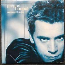 GREGORI BAQUET - COMMENT LUI DIRE -  CD SINGLE CARDSLEEVE PROMO 1 TITRE  2002