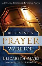 Becoming a Prayer Warrior by Elizabeth Alves (2016, Paperback)