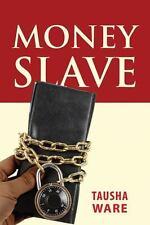 Money Slave by Tausha Ware (2013, Paperback)