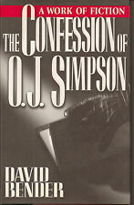 The Confession of O. J. Simpson : A Work of Fiction by David Bender