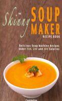 The Skinny Soup Maker Recipe Book Delicious Soup Machine Recipe... 9781909855021